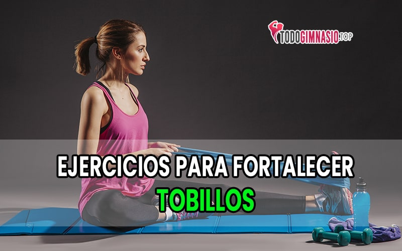 ejercicios para fortalecer tobillos